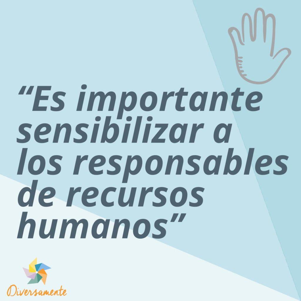 Es importante sensibilizar a los responsables de recursos humanos